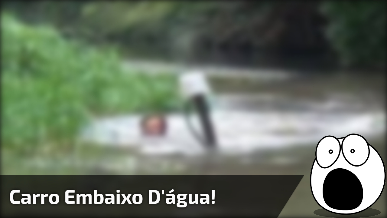 Carro embaixo d'água!