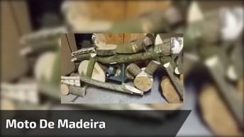 Moto De Madeira, Alguém Quer Dar Uma Voltinha? Hahaha, Confira!