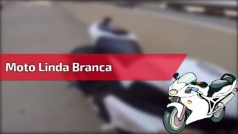 Moto Linda Branca, Veja O Som Do Ronco Do Motor Simplesmente Espetacular!