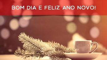 Bom Dia E Feliz Ano Novo! Que Seu Dia Seja Carregado De Coisas Boas!