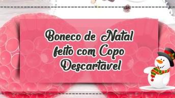 Boneco De Natal Feito Com Copo Descartável, Para Natal 2018!