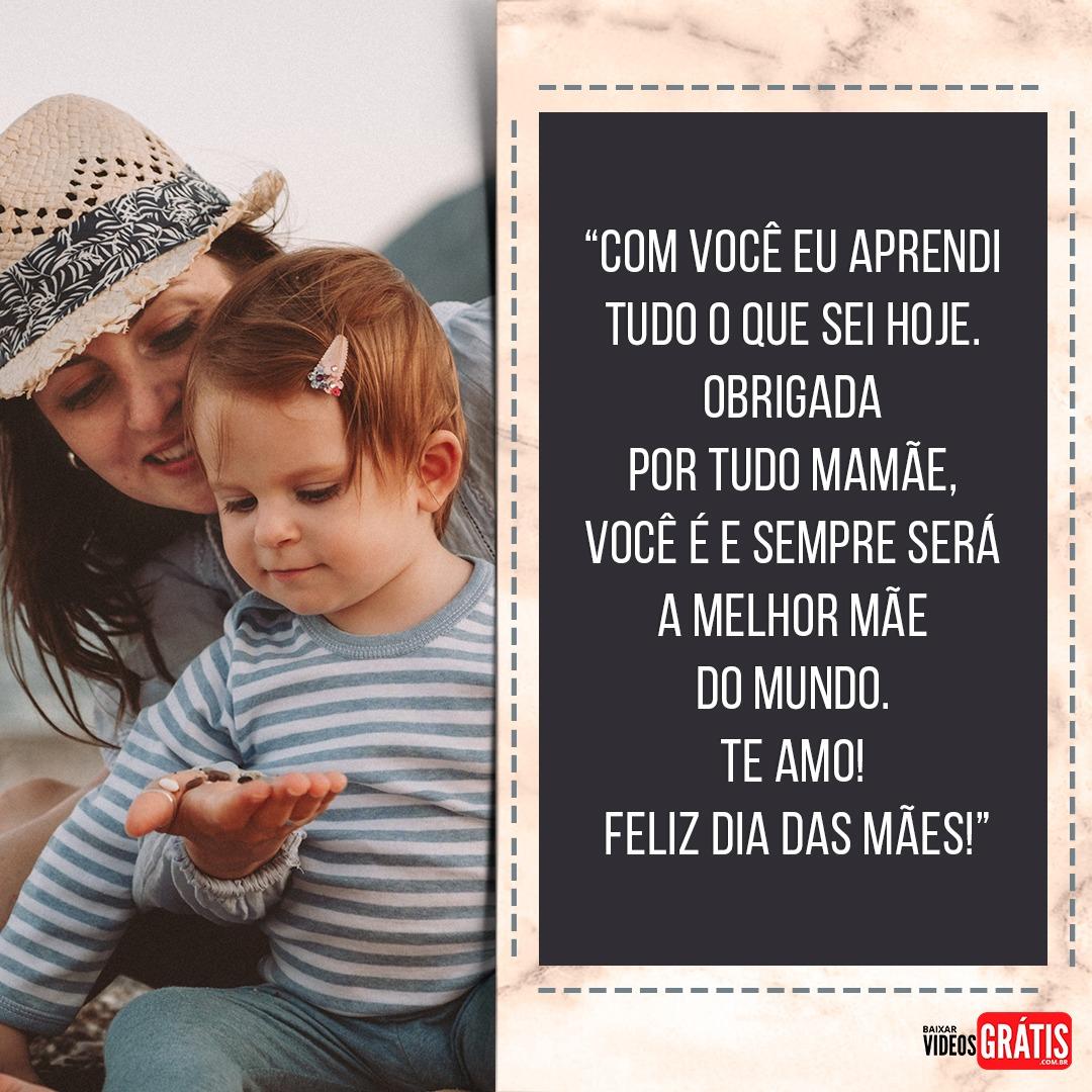 Mensagem dia das mães 2019, você foi e sempre será a pessoa que eu mais admiro!