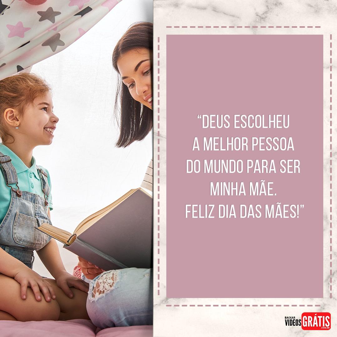 Mensagem dia das mães 2019, Deus escolheu você para ser a minha mãe.