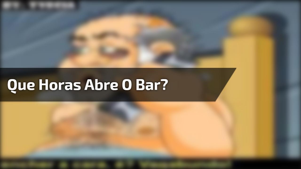 Que horas abre o bar?