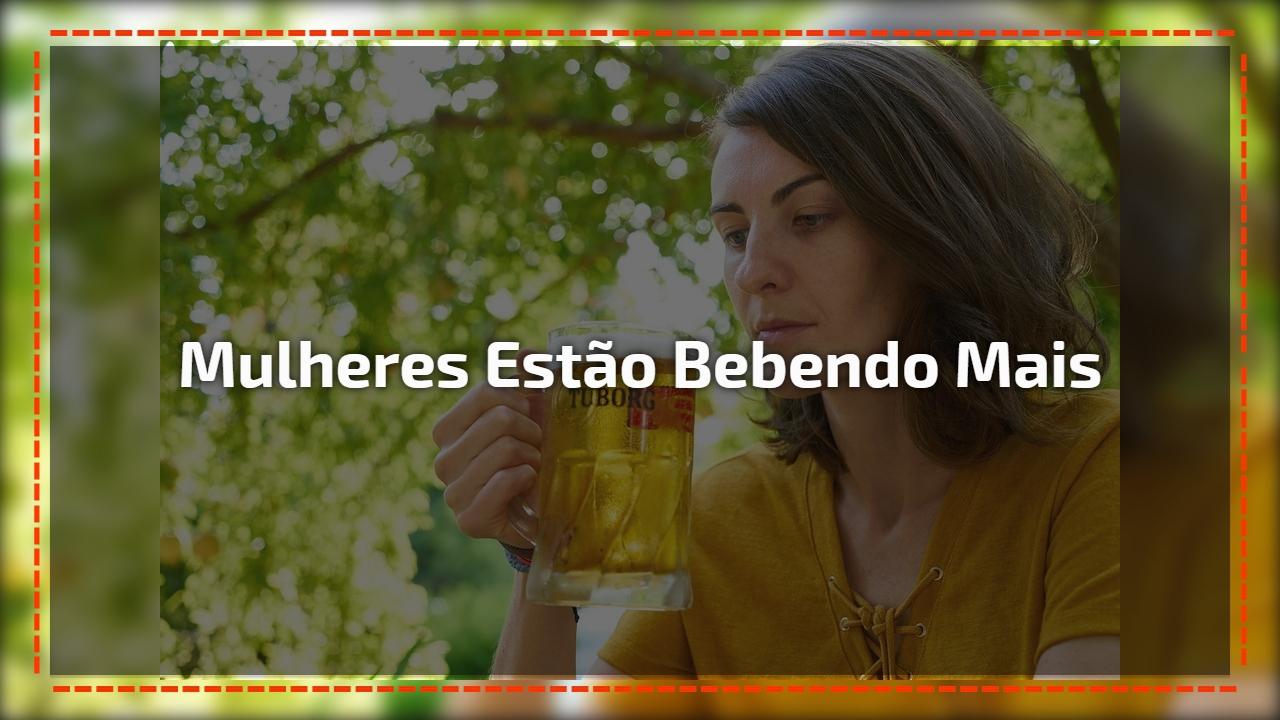 Mulheres estão bebendo mais