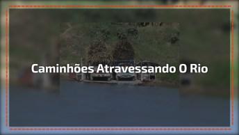 Caminhões Atravessando O Rio, Algo Deu Muito Errado, Assista Até O Final!
