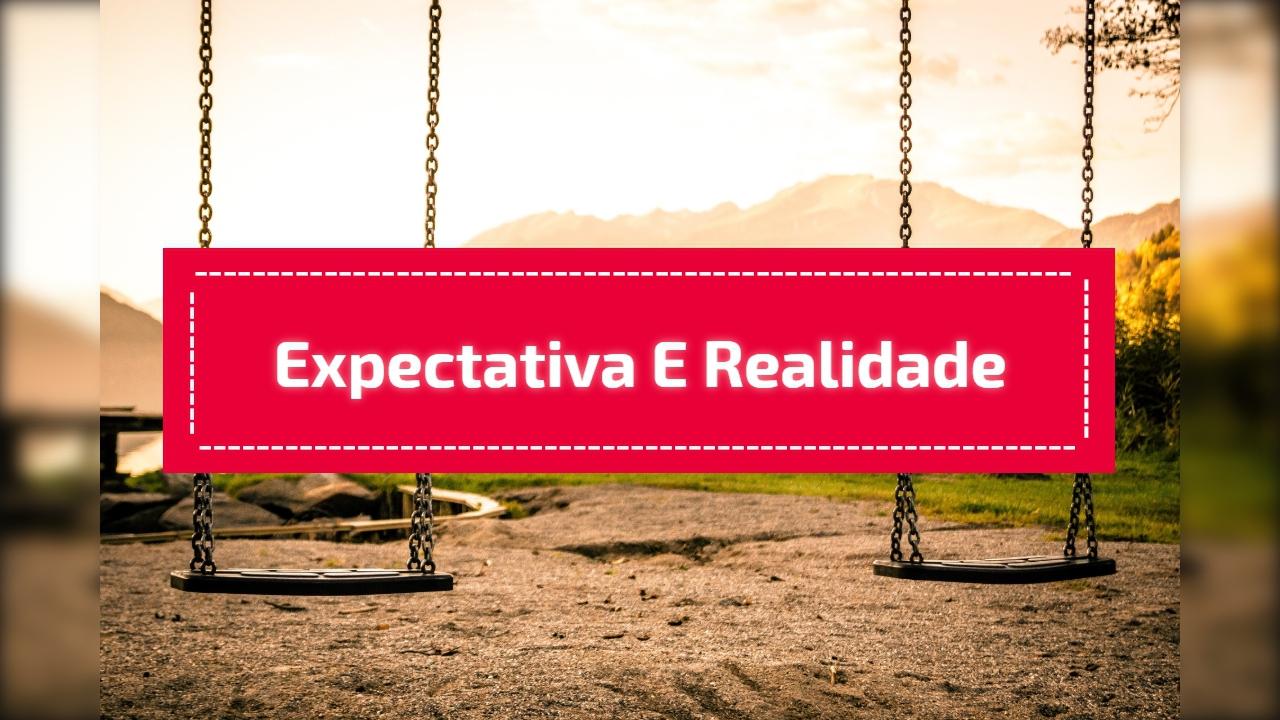 Expectativa e realidade
