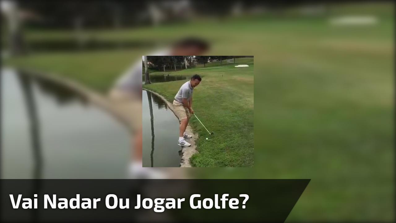 Vai nadar ou jogar golfe?