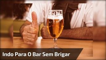 Aprendendo A Ir Pro Bar Sem A Mulher Brigar Hahaha, Confira!