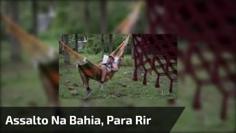 Como É Um Assalto Na Bahia, Para Dar Muitas Risadas E Compartilhar!