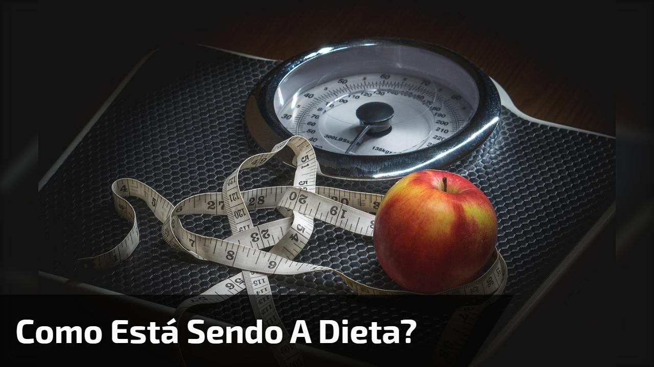 Como está sendo a dieta?