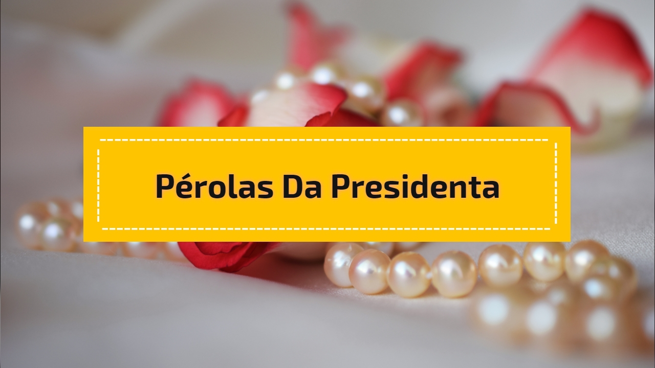 Pérolas da presidenta