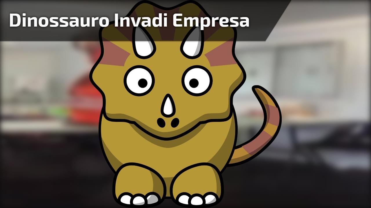 Dinossauro invadi empresa