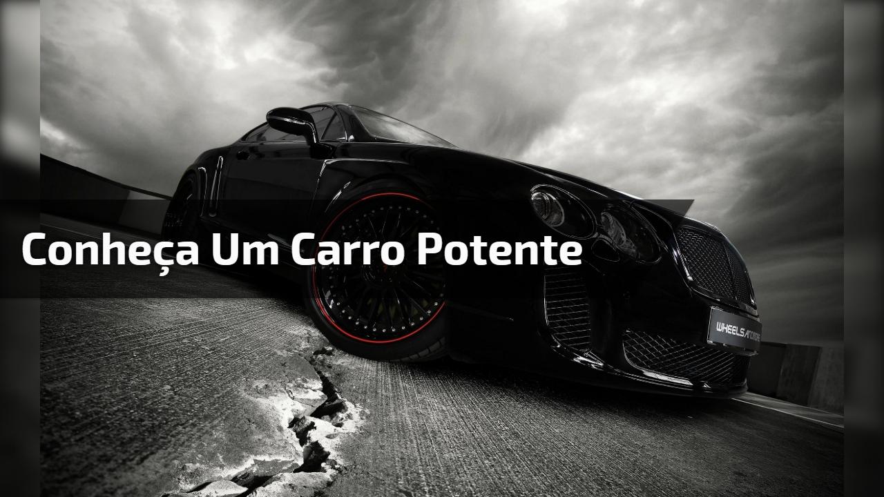 Conheça um carro potente