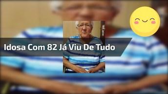 Idosa Com 82 Já Viu De Tudo Na Vida, Só Falta Uma Coisa Hahaha!