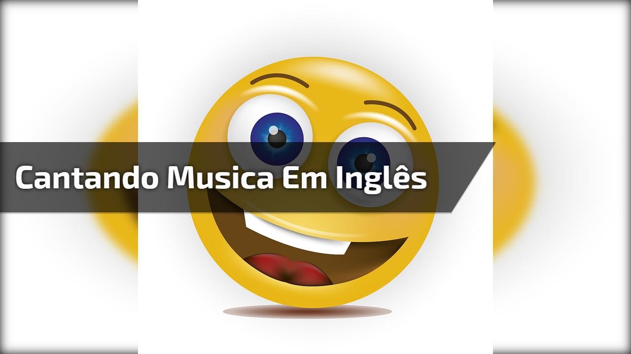 Cantando musica em inglês