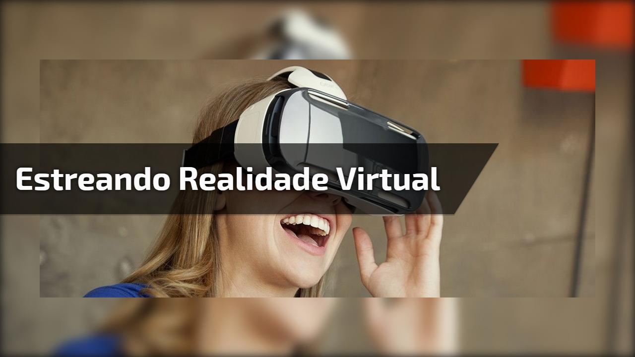 Estreando realidade Virtual