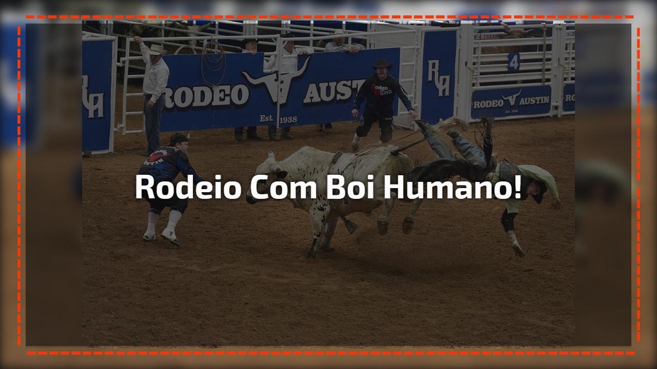 Rodeio com boi humano!