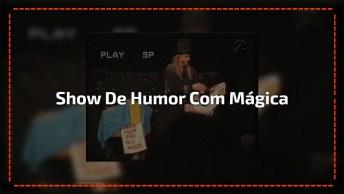 Show De Humor Misturado Com Quase Mágica, Para Dar Risadas!