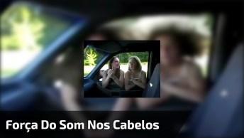 Som Do Carro Faz Cabelos De Meninas Se Movimentarem, Confira!