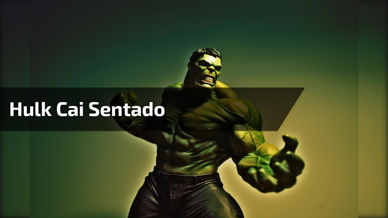 Hulk cai sentado