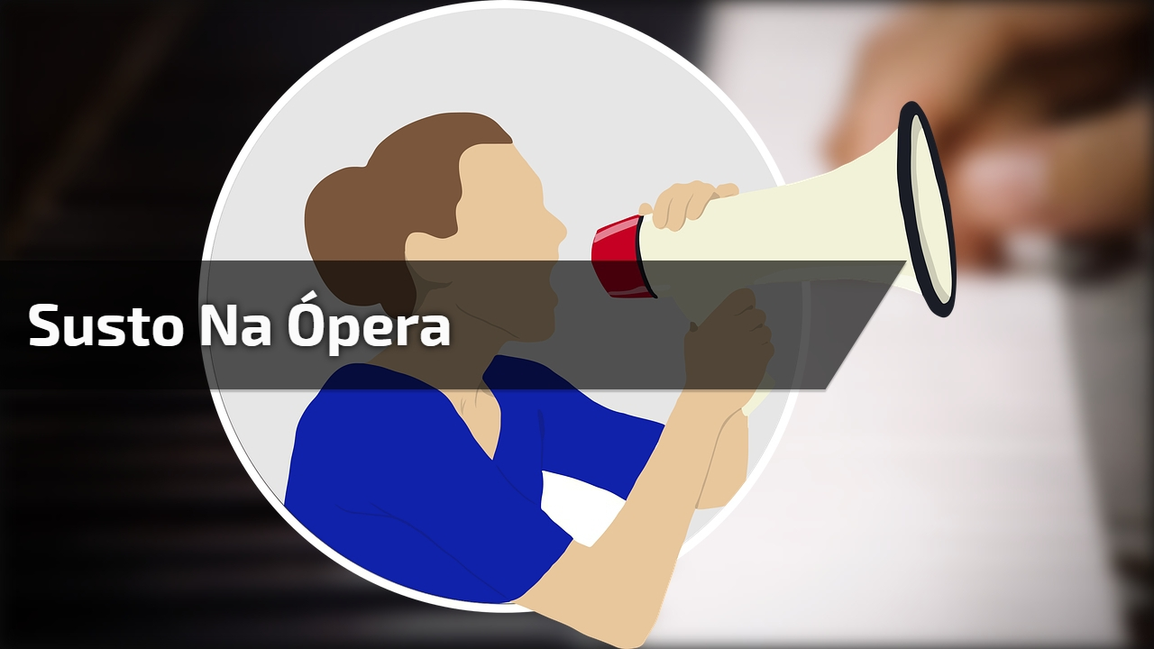 Susto na ópera