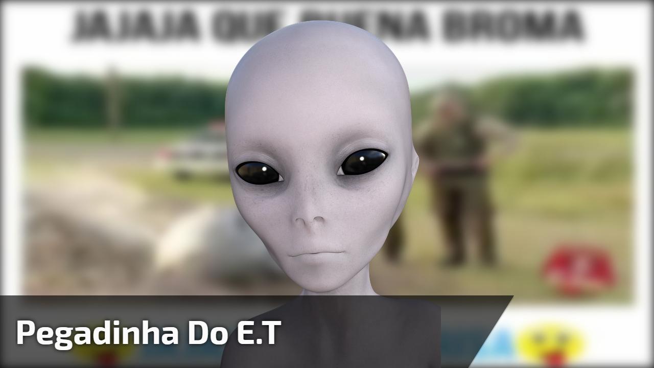 Pegadinha do E.T