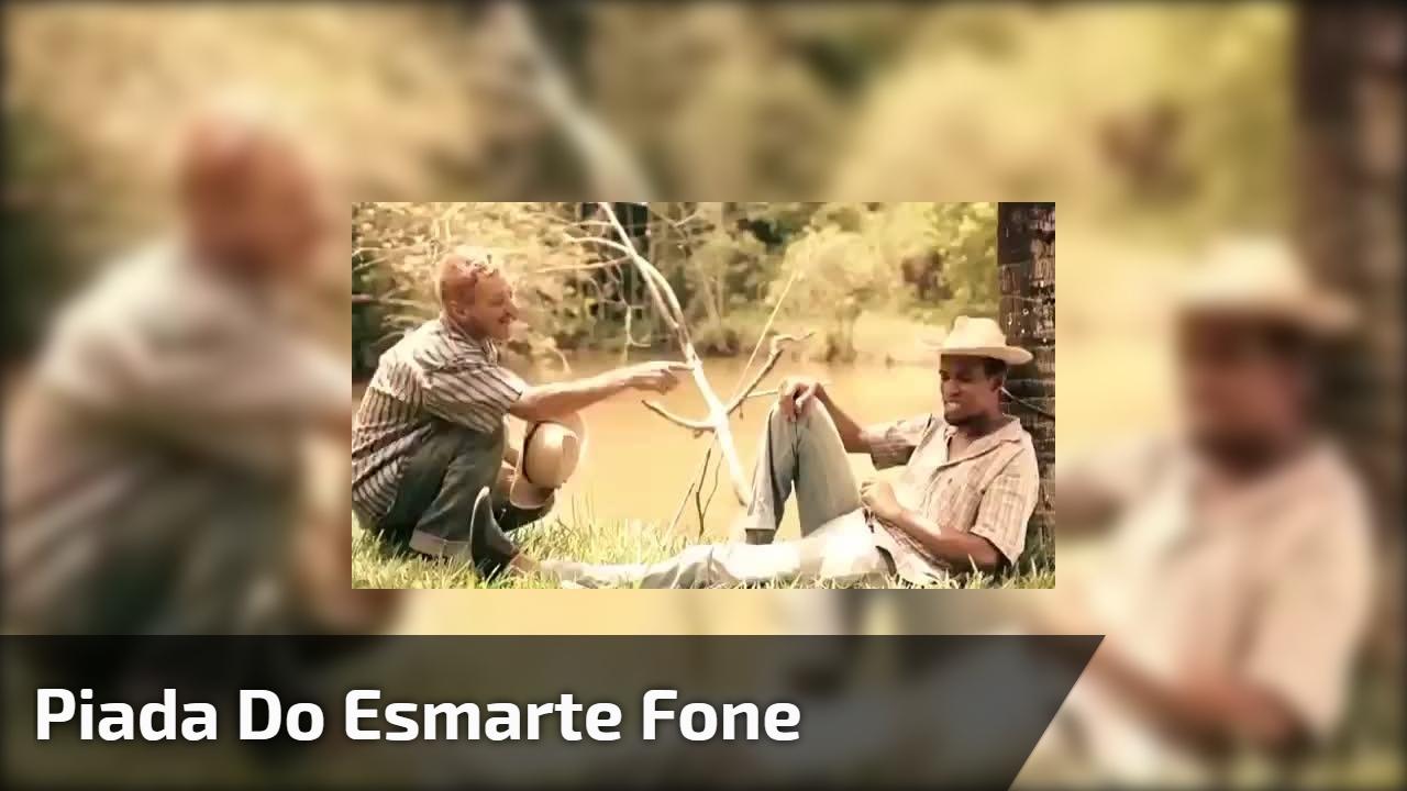 Piada do Esmarte Fone