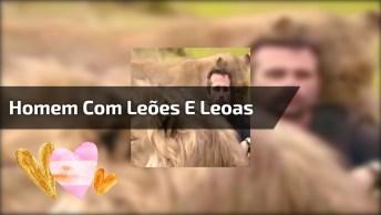Homem Fica Entre Leões E Leoas, Veja O Amor Deles Por Ele!