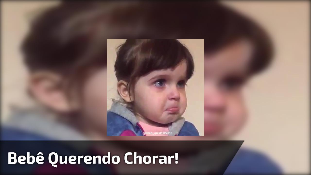 Bebê querendo chorar!