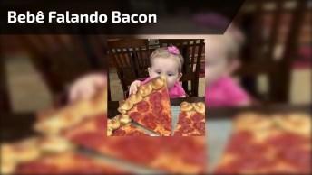 Bebê Falando A Palavra Bacon E Muito Mais, Que Fofuras!