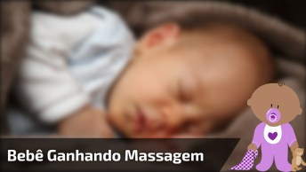Bebê Ganhando Massagem, Quem Gostaria De Ser Essa Bebê?