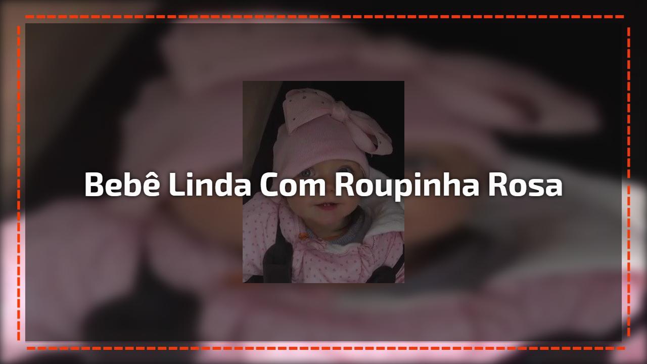 Bebê linda com roupinha rosa