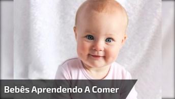 Bebês Aprendendo A Comer, É Tanta Careta E Bagunça Que Ele Fazem, Hahaha!
