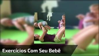 Exercícios Para Fazer Com Seu Bebê, Não Tem Mais Desculpas!