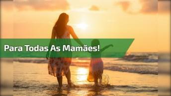 Que Deus Abençoe A Todas As Mamães! Que Todas Mulheres Possam Ser Mães!