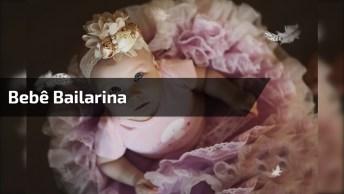 Bebê Bailarina Vai Encantar Você, Prepare Seu Coração E Veja Que Linda!