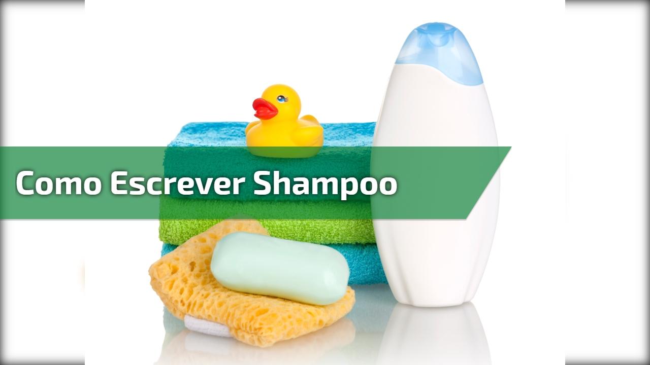 Como escrever shampoo