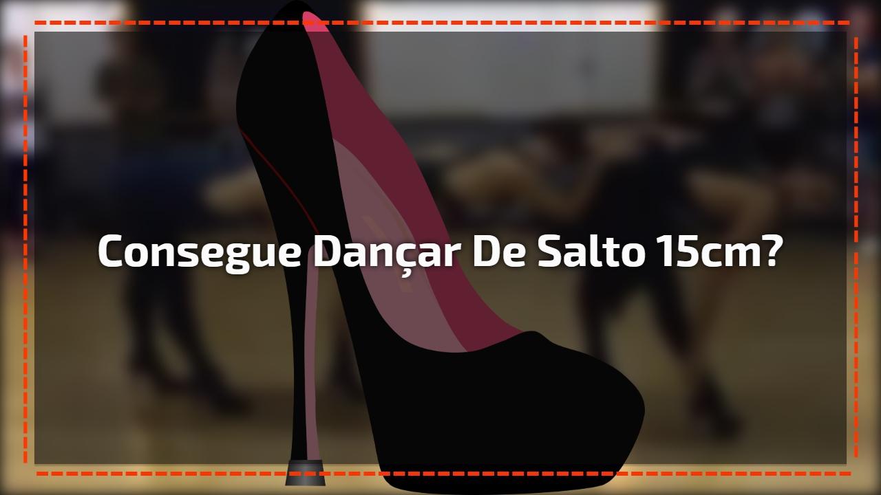 Consegue dançar de salto 15cm?