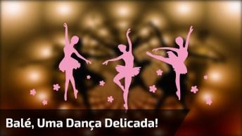 Balé, Uma Dança Delicada E Cheia De Ecantos! Vale A Pena Conferir!