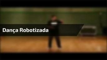 Dança Robotizada De Um Jeito Que Você Nunca Viu, Confira!