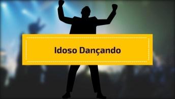 Idoso Dançando Como Se Não Houvesse Amanhã, O Importante É Curtir!