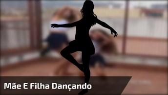Mãe E Filha Dançando, Elas São Perfeitas, Vale A Pena Conferir!