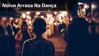 Noivo Arrasa Na Dança No Dia De Seu Casamento, Olha Só Que Lindo!