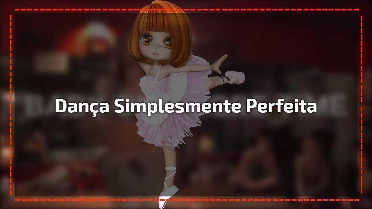 Dança simplesmente perfeita