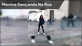 Quem Sabe, Dança Na Rua Mesmo, Veja Como Ela Arrasa!