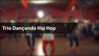 Trio Dançando Hip Hop, Olha Sói Que Galera Afiada Na Dança!