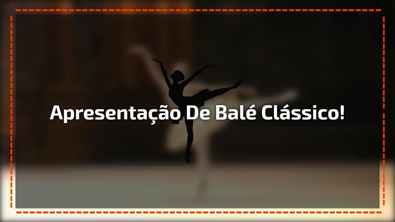 Apresentação de balé clássico!