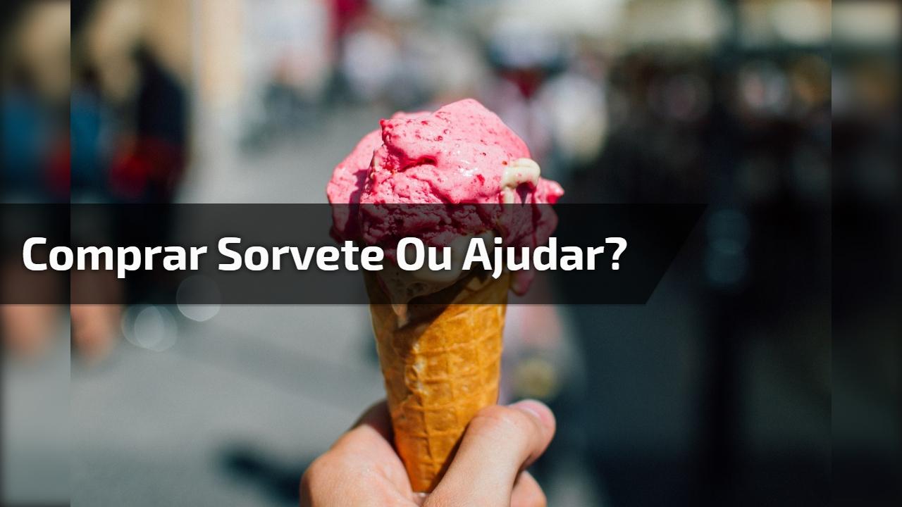 Comprar sorvete ou ajudar?