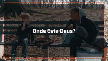 Vídeo Com Uma História Muito Legal, Onde Esta Deus? Ele Esta Em Toda Parte!